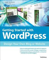 Getting Started with WordPress:: Design Your Own Blog or Website