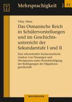 Das Osmanische Reich in Sch  lervorstellungen und im Geschichtsunterricht der Sekundarstufe I und II PDF