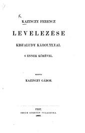 K. F. levelezése Kisfaludy K-lyal s ennek körével [comprising F. Toldy, J. Bajza, L. Bártfay and others]. Kiadta Kazinczy G. [Containing both sides of the correspondence with all the above-named except L. Bártfay.]