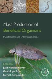 Mass Production of Beneficial Organisms: Invertebrates and Entomopathogens