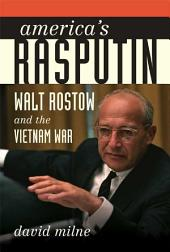 America's Rasputin: Walt Rostow and the Vietnam War
