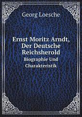 Ernst Moritz Arndt, der Deutsche Reichsherold: Biographie und Charakteristik