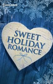 Sweet Holiday Romance Sampler: A Cold Creek Christmas Story\Her Mistletoe Cowboy\A Ranger for the Holidays\Into the Storm\Proposal at the Winter Ball\A Savannah Christmas Wish