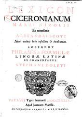 Lexicon Ciceronianum Marii Nizolii ex recensione Alexandri Scoti nunc crebris locis refectum & inculcatum. Accedunt phrases & formulæ linguæ Latinæ ex commentariis Stephani Doleti