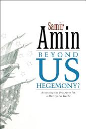 Beyond US Hegemony: Assessing the Prospects for a Multipolar World