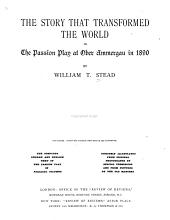 The Story that Transformed the World: Or, The Passion Play at Ober Ammergau in 1890