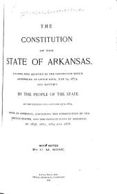 The Constitution of the State of Arkansas: Framed and Adopted by the Convention which Assembled at Little Rock, July 14, 1874, and Ratified by the People of the State at the Election Held October 13th, 1874, with an Appendix, Containing the Constitution of the United States, and the Constitutions of Arkansas of 1836, 1861, 1864 and 186 ; with Notes by U.M. Rose