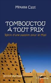 Tombouctou à tout prix: Récit dune passion pour le Mali