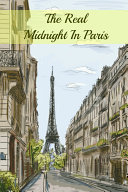 The Real Midnight in Paris: A History of the Expatriate Writers in Paris That Made Up the Lost Generation by Brody Paul