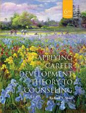 Applying Career Development Theory to Counseling: Edition 6