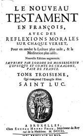 Le Nouveau Testament en françois: avec des réflexions morales sur chaque verset, pour en rendre la lecture plus utile, & la méditation plus aisée ...