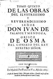 Tomo quinto de las obras del ilustrissimo ... don Iuan de Palafox y Mendoza, obispo de Osma ...