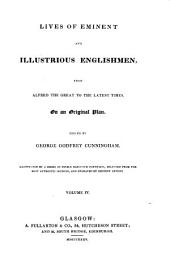Lives of Eminent and Illustrious Englishmen: From Alfred the Great to the Latest Times, on an Original Plan, Volume 4