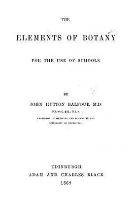 The Elements of Botany  for the Use of Schools