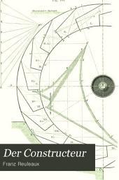 Der Constructeur: Ein Handbuch zum gebrauch beim Maschinen-Entwerfen. Für Maschinen- und Bau-ingenieure, Fabrikanten und technische Lehranstalten