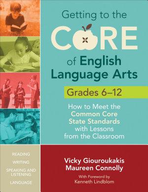 Getting to the Core of English Language Arts  Grades 6 12 PDF
