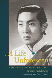 A Life Unforeseen: A Memoir of Service to Tibet