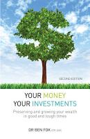 Your Money Your Investments  Preserving and growing your wealth in good and tough times PDF