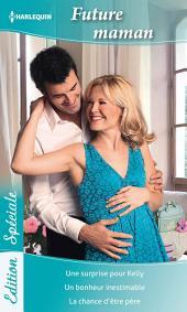 Future maman: Une surprise pour Kelly - Un bonheur inestimable - La chance d'être père