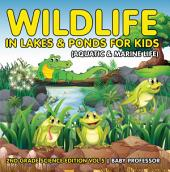 Wildlife in Lakes & Ponds for Kids (Aquatic & Marine Life) | 2nd Grade Science Edition: Volume 5