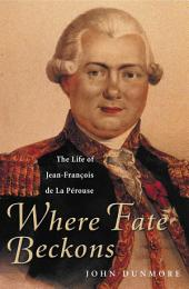 Where Fate Beckons: The Life of Jean-Francois de La Perose