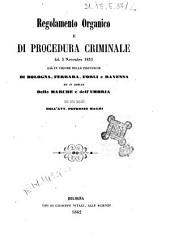 Regolamento organico e di procedura criminale del 5 novembre 1831 già in vigore nelle provincie di Bologna, Ferrara, Forlì e Ravenna ed in quelle delle Marche e dell'Umbria