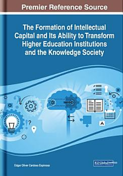 The Formation of Intellectual Capital and Its Ability to Transform Higher Education Institutions and the Knowledge Society PDF