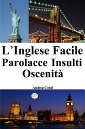 L'Inglese Facile: Parolacce Insulti Oscenità