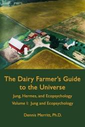 Jung and Ecopsychology: The Dairy Farmer's Guide to the Universe Volume 1, Volume 1