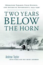 Two Years Below the Horn: Operation Tabarin, Field Science, and Antarctic Sovereignty, 1944-1946