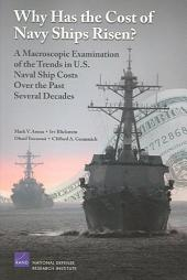 Why Has the Cost of Navy Ships Risen?: A Macroscopic Examination of the Trends in U.S. Naval Ship Costs Over the Past Several Decades