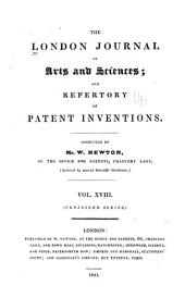 Newton's London Journal of Arts and Sciences: Being Record of the Progress of Invention as Applied to the Arts..., Volume 18