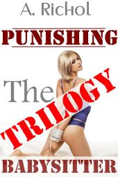 Punishing the Babysitter Trilogy (Virgin Babysitter Taboo Erotica Light BDSM Humiliation Sex Stories Impregnation Barely Legal): A Three-Story Box Set
