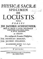 Physicæ sacræ specimen de locustis, etc. Præs. J. J. Scheuchzer
