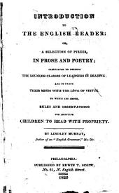 Introduction to the English Reader; Or, A Selection of Pieces, in Prose and Poetry;: Calculated to Improve the Younger Classes of Learners in Reading; and to Imbue Their Minds with the Love of Virtue. : To which are Added, Rules and Observations for Assisting Children to Read with Propriety