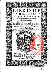 Libro de la historia y milagros hechos a invocacion de nuestra senora de Montserrat: aora de nuevo muy añadido, y grandemente mejorado, en estilo y lenguage Castellano