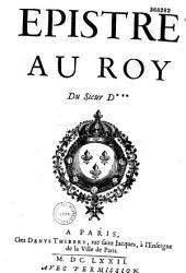 Epistre au Roy du Sieur D ***
