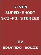 Seven Super-Short Sci-Fi Stories