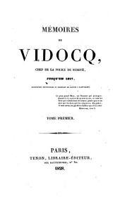 Mémoires de Vidocq, chef de la police de sureté, jusqu'en 1827, adjourd'hui propriétaire et fabricant de papiers a saint-mandé: Volume1