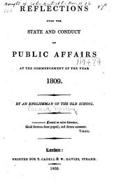Reflections Upon the State and Conduct of Public Affairs at the Commencement of the Year 1809