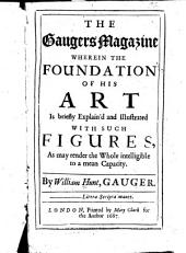 The Gaugers Magazine: Wherein the Foundation of His Art is Briefly Explain'd and Illustrated with Such Figures, as May Render the Whole Intelligible to a Mean Capacity
