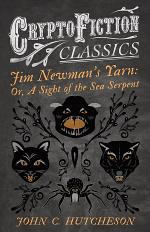 Jim Newman's Yarn: Or, A Sight of the Sea Serpent (Cryptofiction Classics - Weird Tales of Strange Creatures)
