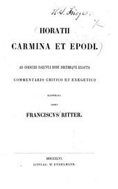 Horatii Carmina et epodi: Ad codices saecvli noni decimqve exacta, commentario critico et exegetico, illvstrata