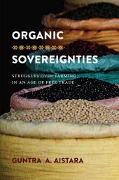 Organic Sovereignties: Struggles over Farming in an Age of Free Trade