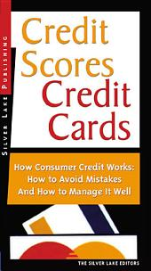 Credit Scores, Credit Cards: How Consumer Finance Works : how to Avoid Mistakes and how to Manage Your Accounts Well