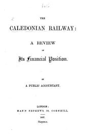 The Caledonian Railway. A Review of Its Financial Position. By a Public Accountant