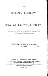 The Biblical Assistant and Book of Practical Piety; Designed for the Use of Young Persons, Teachers, and Upper Classes in Sabbath Schools. Edited by D. G. Goyder