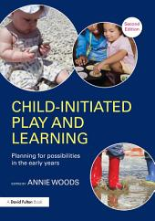 Child-Initiated Play and Learning: Planning for possibilities in the early years, Edition 2
