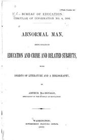 Abnormal Man: Being Essays on Education and Crime and Related Subjects, with Digests of Literature and a Bibliography, Volume 132