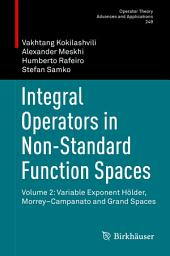 Integral Operators in Non-Standard Function Spaces: Volume 2: Variable Exponent Hölder, Morrey–Campanato and Grand Spaces